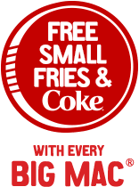 Free small fries & Coke with every Big Mac